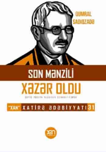 Son mənzili Xəzər oldu (Seyid Hüseyn haqqında sənədli roman) – Xatirə Ədəbiyyatı 31.